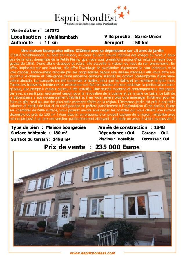 Sur les hauteurs Visite du bien : 167372 Autoroute : 11 km Localisation : Waldhambach Ville proche : Sarre-Union Aéroport ...