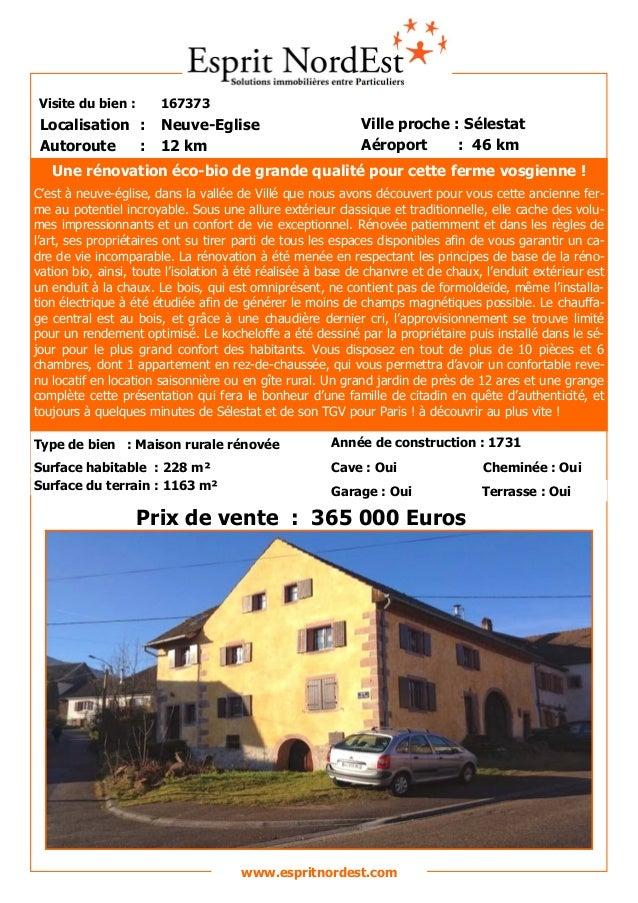 Visite du bien : 167373 Autoroute : 12 km Localisation : Neuve-Eglise Ville proche : Sélestat Aéroport : 46 km Prix de ven...