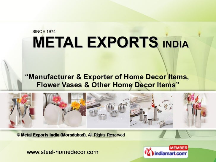 "SINCE 1974 METAL EXPORTS  INDIA "" Manufacturer & Exporter of Home Decor Items,  Flower Vases & Other Home Decor Items"""