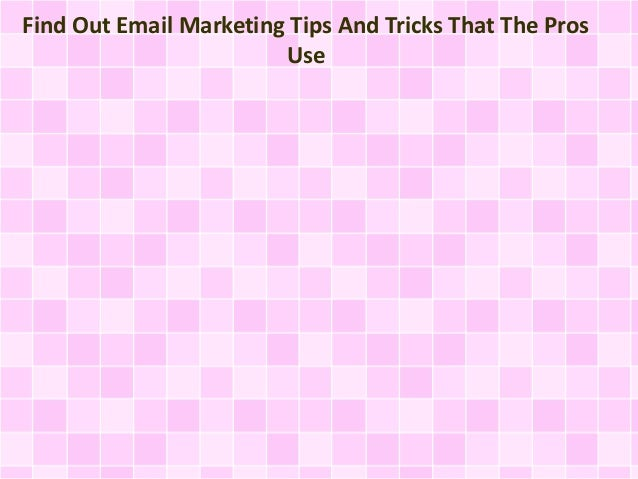 Find Out Email Marketing Tips And Tricks That The Pros Use