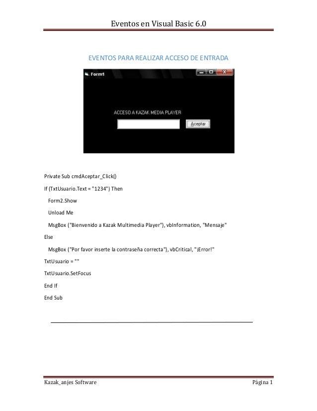 Eventos en Visual Basic 6.0Kazak_anjes Software Página 1EVENTOS PARA REALIZAR ACCESO DE ENTRADAPrivate Sub cmdAceptar_Clic...