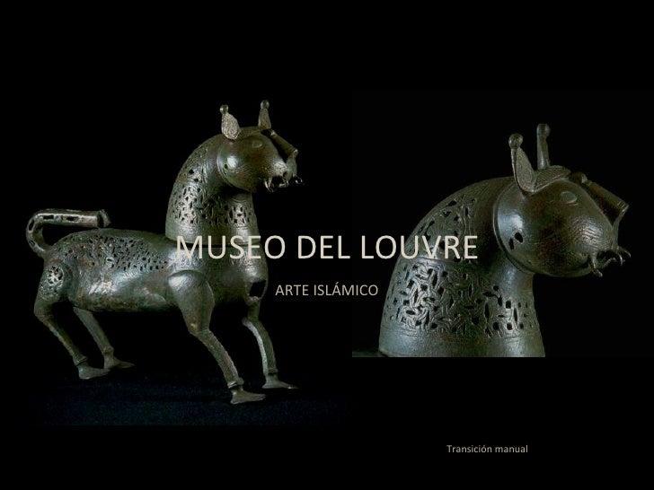 MUSEO DEL LOUVRE ARTE ISLÁMICO Transición manual