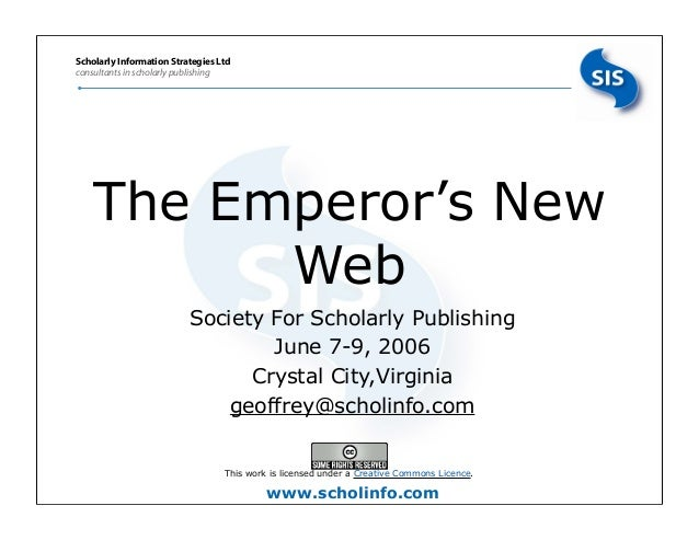 Scholarly Information Strategies Ltdconsultants in scholarly publishing    The Emperor's New          Web              •  ...