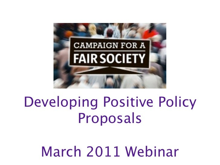 Developing Positive Policy       Proposals  March 2011 Webinar