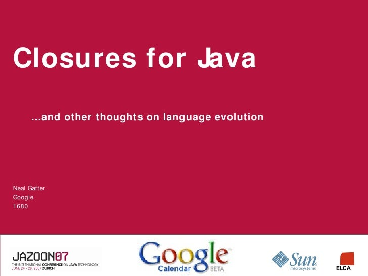 Closures for Java        …and other thoughts on language evolution     Neal Gafter Google 1680