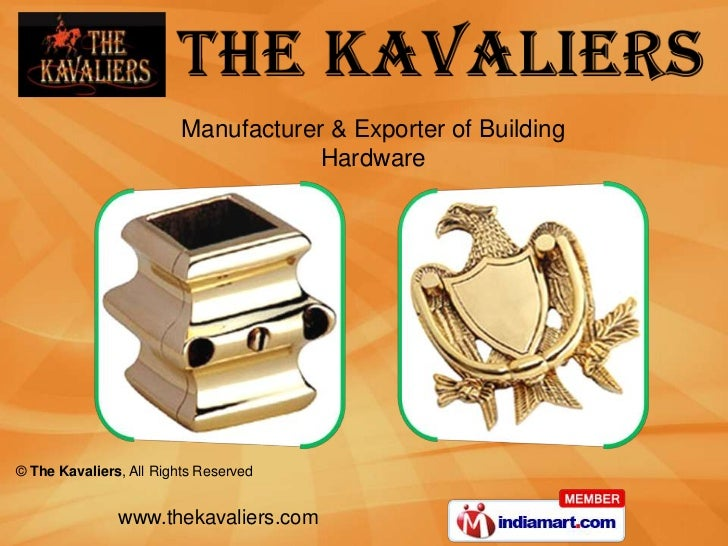 Manufacturer & Exporter of Building                                     Hardware© The Kavaliers, All Rights Reserved      ...