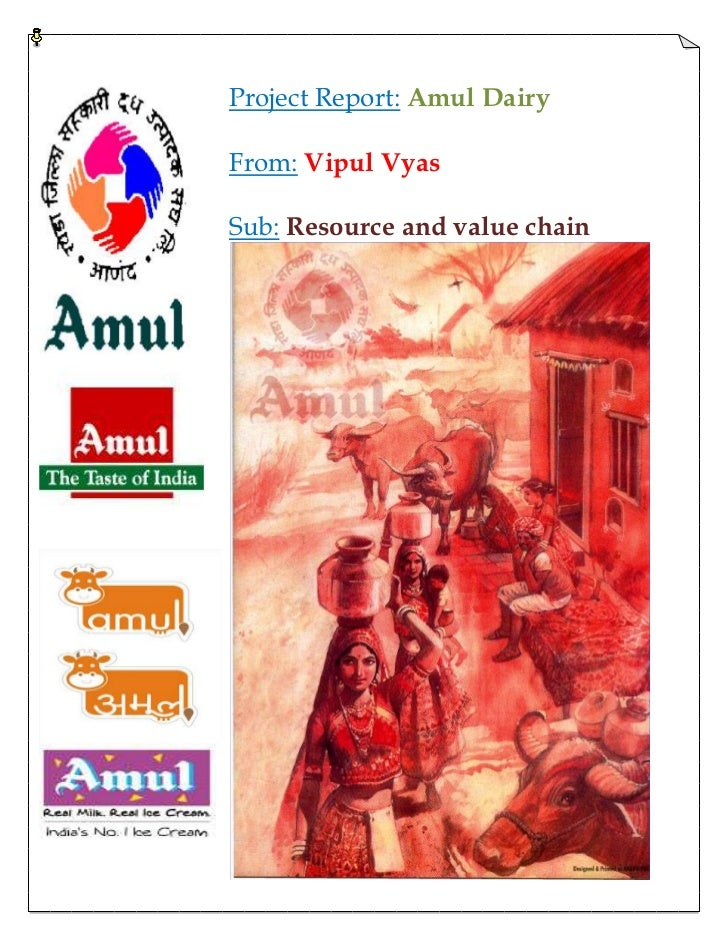 Project Report: Amul DairyFrom: Vipul VyasSub: Resource and value chain