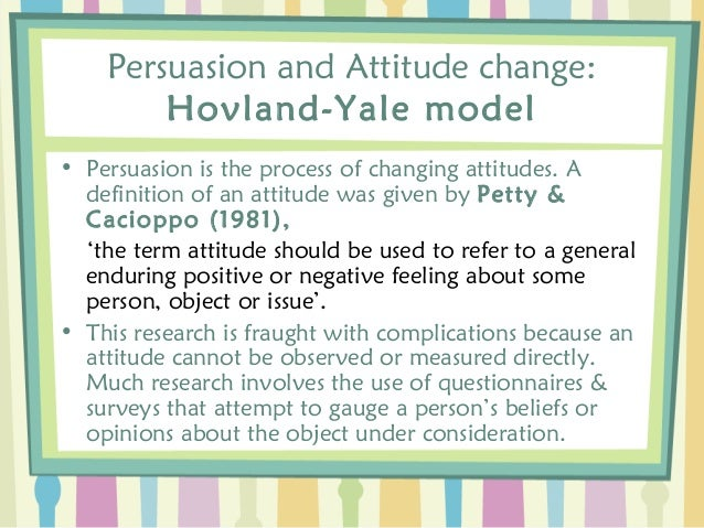 persuasion and attitude change essay The first generation of research on persuasion and attitude change was led by   one group was told the essay came from pravda, deemed an untrustworthy.