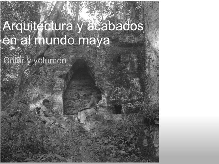 Arquitectura y acabados en al mundo maya Color y volumen