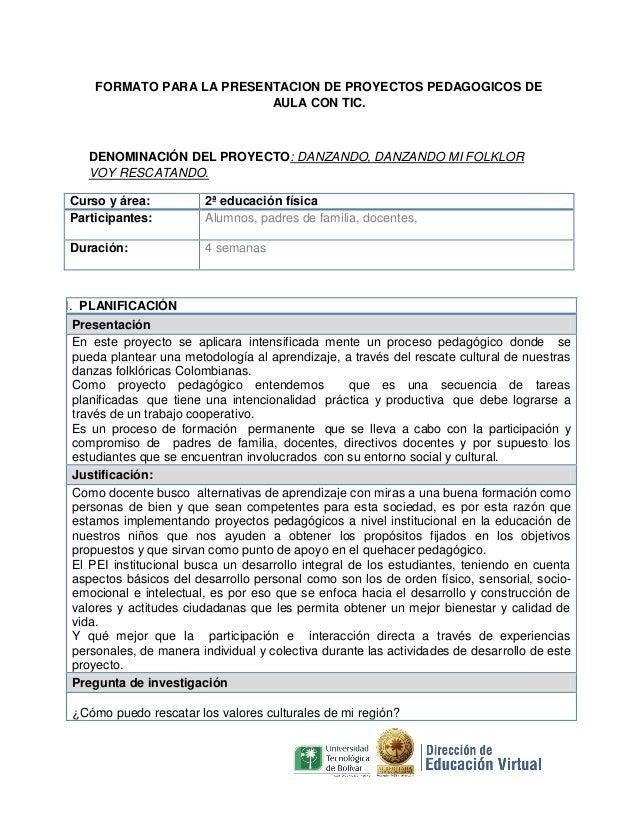 FORMATO PARA LA PRESENTACION DE PROYECTOS PEDAGOGICOS DE AULA CON TIC. DENOMINACIÓN DEL PROYECTO: DANZANDO, DANZANDO MI FO...