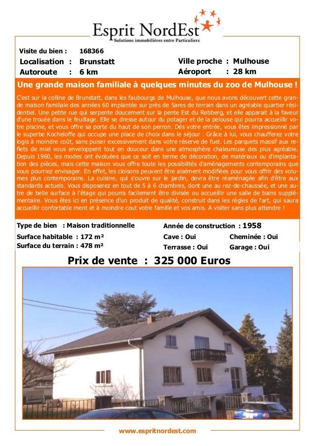Visite du bien : 168366 Autoroute : 6 km Localisation : Brunstatt Ville proche : Mulhouse Aéroport : 28 km Prix de vente :...