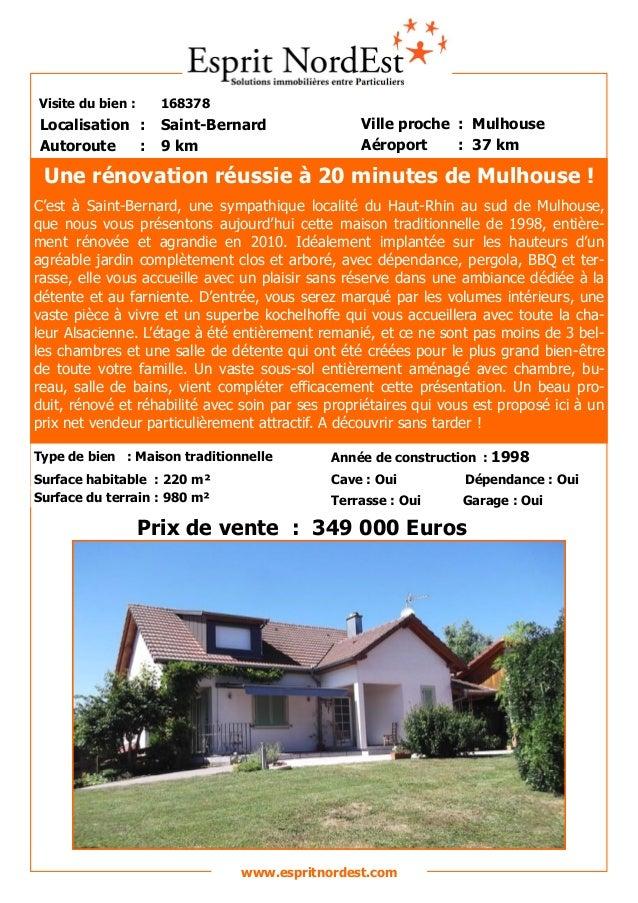 Visite du bien : 168378  Autoroute : 9 km  Localisation : Saint-Bernard  Ville proche : Mulhouse  Aéroport : 37 km  Prix d...