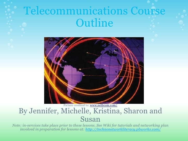 Telecommunications Course               Outline                                    Picture credited to: www.netbcom.com/  ...