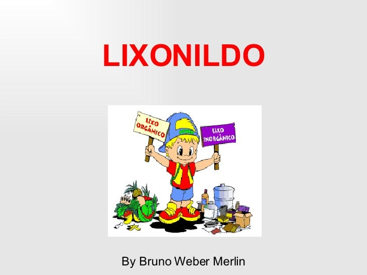 LIXONILDO By Bruno Weber Merlin
