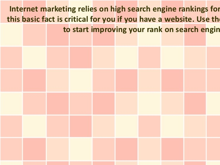 Internet marketing relies on high search engine rankings forthis basic fact is critical for you if you have a website. Use...