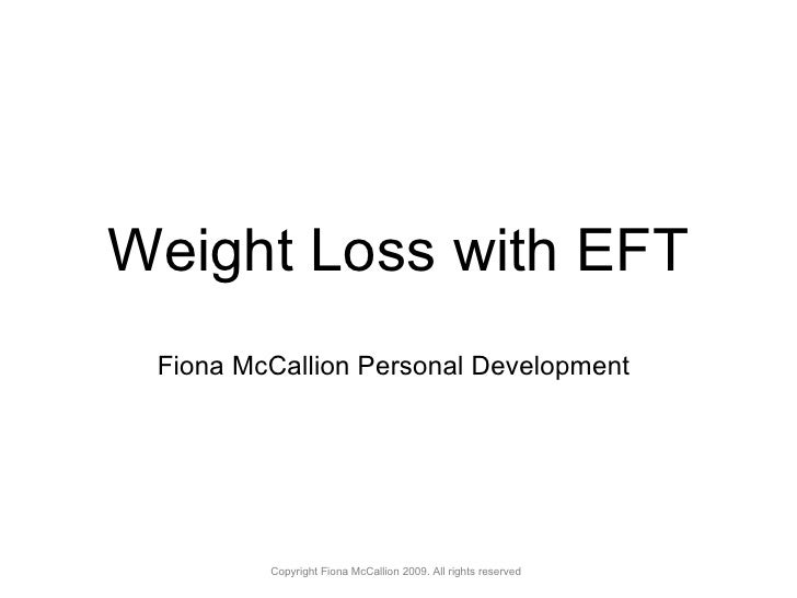 Weight Loss with EFT Fiona McCallion Personal Development   Copyright Fiona McCallion 2009. All rights reserved