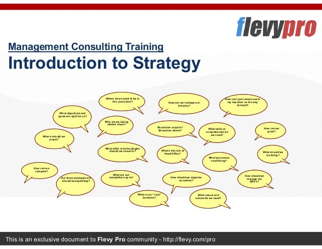 This is an exclusive document to Flevy Pro community - http://flevy.com/pro Management Consulting Training Introduction to...