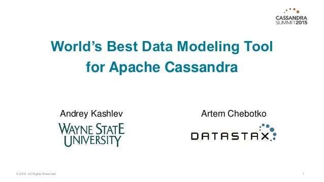 World's Best Data Modeling Tool for Apache Cassandra 1© 2015. All Rights Reserved. Artem ChebotkoAndrey Kashlev