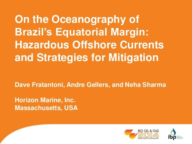 On the Oceanography of  Brazil's Equatorial Margin:  Hazardous Offshore Currents  and Strategies for Mitigation  Dave Frat...