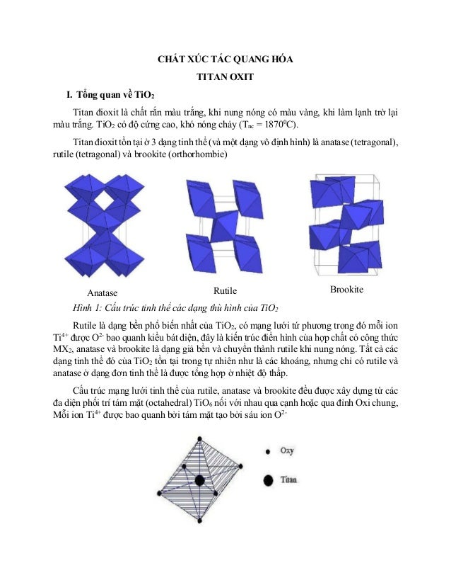 CHẤT XÚC TÁC QUANG HÓA TITAN OXIT I. Tổng quan về TiO2 Titan đioxit là chất rắn màu trắng, khi nung nóng có màu vàng, khi ...