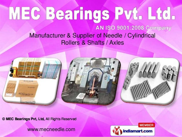 Manufacturer & Supplier of Needle / Cylindrical                          Rollers & Shafts / Axles© MEC Bearings Pvt, Ltd, ...