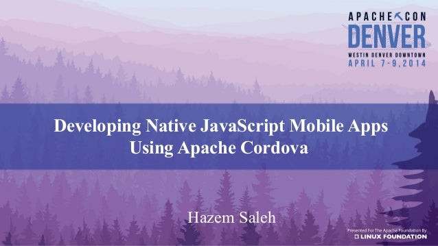 Developing Native JavaScript Mobile Apps Using Apache Cordova Hazem Saleh
