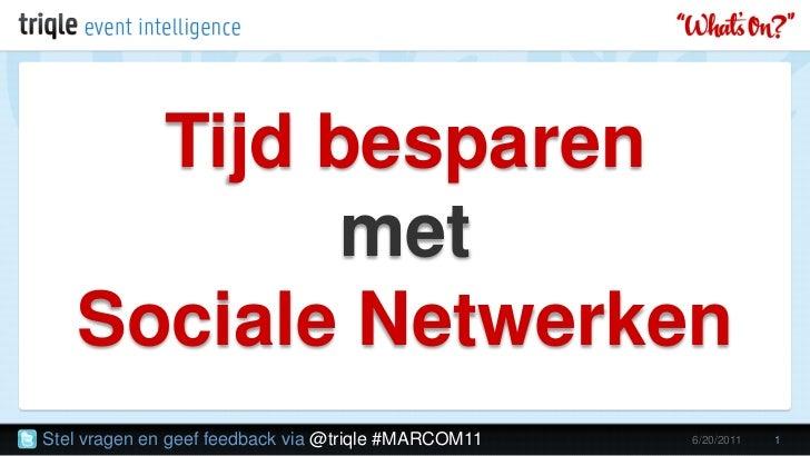 Tijd besparenmetSociale Netwerken<br />6/20/2011<br />1<br />Stel vragen en geef feedback via @triqle #MARCOM11<br />