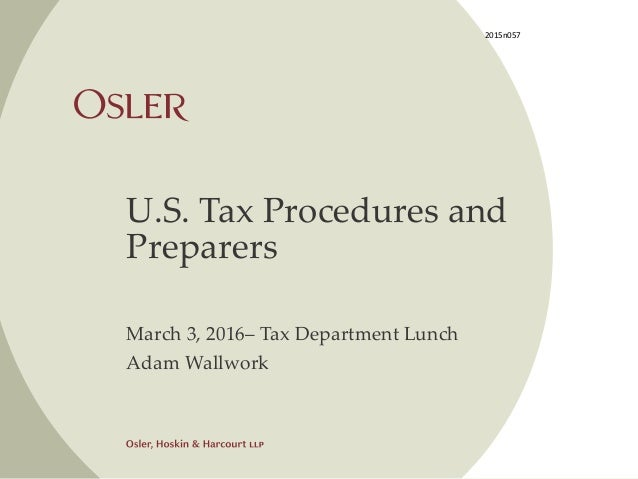 U.S. Tax Procedures and Preparers March 3, 2016– Tax Department Lunch Adam Wallwork 2015n057