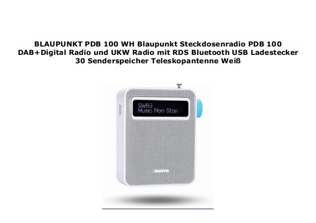 USB Ladestecker Bluetooth Teleskopantenne Wei/ß BLAUPUNKT PDB 100 WH  Blaupunkt Steckdosenradio PDB 100 DAB+ Digital Radio und UKW Radio mit RDS 30 Senderspeicher 