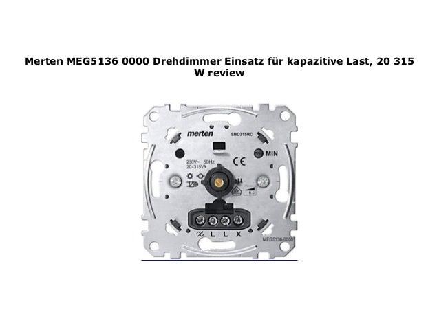MERTEN DIMMER MEG5136-0000 DREHDIMMER EINSATZ für KAPAZITIVE LAST 20-315 W
