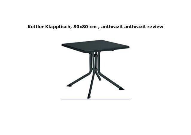 Klapptisch 80x80.Kettler Klapptisch 80x80 Cm Anthrazit Anthrazit Review