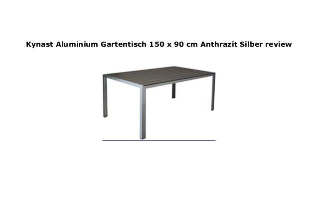 Gartentisch 150.Kynast Aluminium Gartentisch 150 X 90 Cm Anthrazit Silber Review