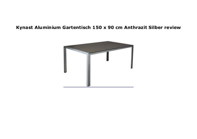 Kynast Aluminium Gartentisch 150 X 90 Cm Anthrazit Silber Review