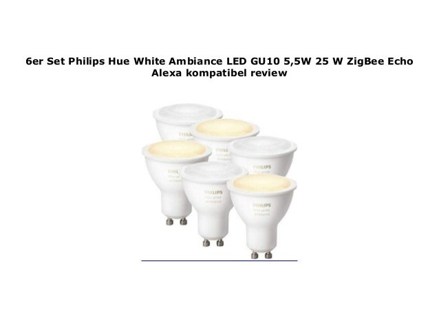 6er Set Philips Hue White Ambiance Led Gu10 5 5w 25 W Zigbee Echo A