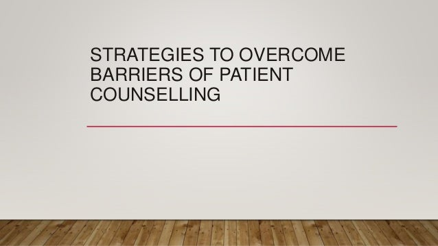 STRATEGIES TO OVERCOME BARRIERS OF PATIENT COUNSELLING