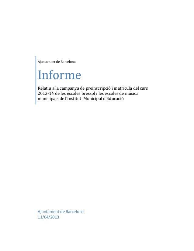 Ajuntament de BarcelonaInformeRelatiu a la campanya de preinscripció i matrícula del curs2013-14 de les escoles bressol i ...