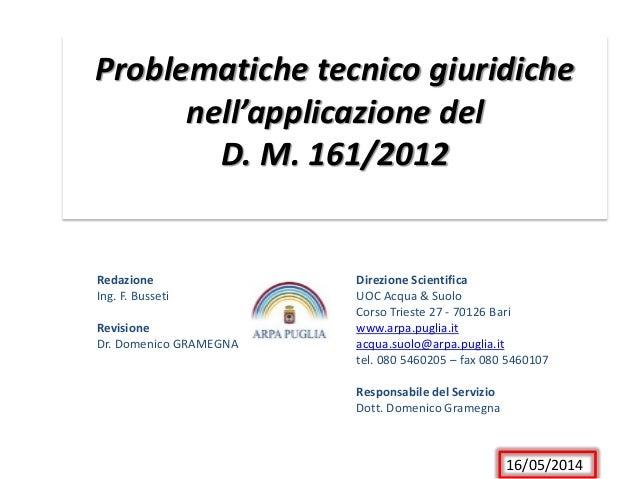 Problematiche tecnico giuridiche nell'applicazione del D. M. 161/2012 Redazione Ing. F. Busseti Revisione Dr. Domenico GRA...
