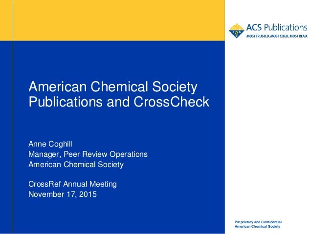 Proprietary and Confidential American Chemical Society American Chemical Society Publications and CrossCheck Anne Coghill ...