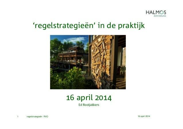 16 april 2014regelstrategieën RVO1 'regelstrategieën' in de praktijk 16 april 2014 Ed Rooijakkers