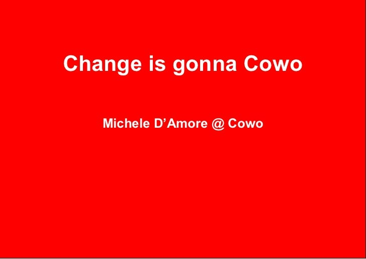 Change is gonna Cowo   Michele D'Amore @ Cowo