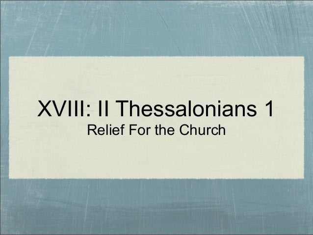 XVIII: II Thessalonians 1 Relief For the Church