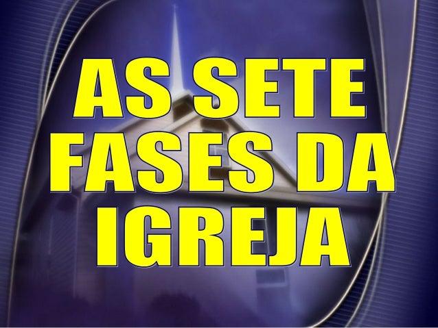 AS SETE FASES DA IGREJAAS SETE FASES DA IGREJA ÉFESO ESMIRNA PÉRGAMO TIATIRA SARDES FILADÉLFIA LAODICÉIA 31 – 100 D.C. 100...