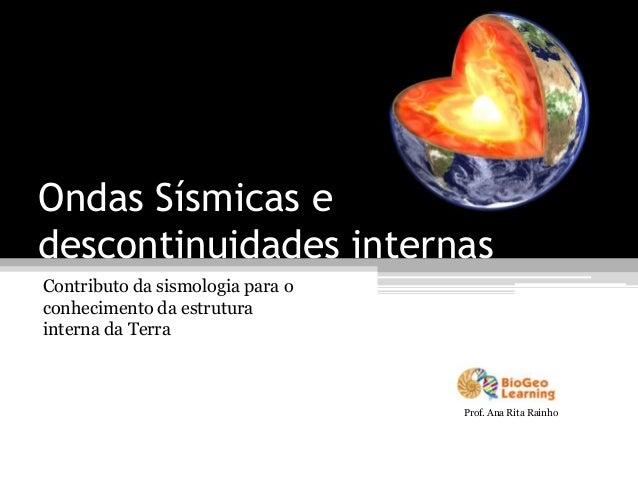 Ondas Sísmicas edescontinuidades internasContributo da sismologia para oconhecimento da estruturainterna da Terra         ...