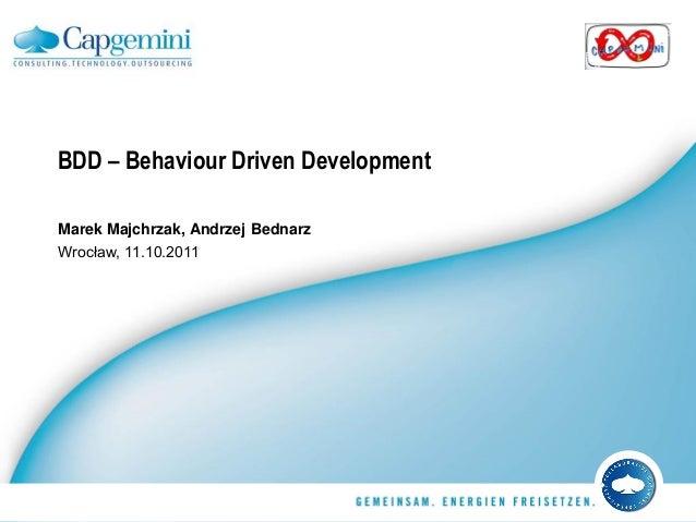 BDD – Behaviour Driven Development Marek Majchrzak, Andrzej Bednarz Wrocław, 11.10.2011