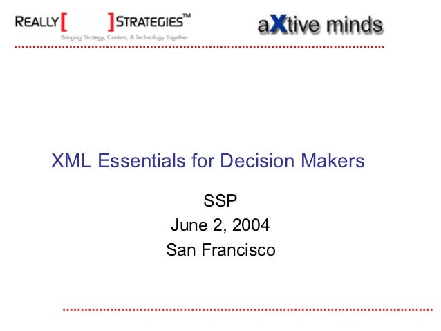 XML Essentials for Decision Makers                SSP            June 2, 2004            San Francisco
