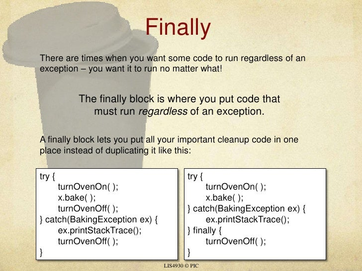 Finally<br />LIS4930 © PIC<br />There are times when you want some code to run regardless of an exception – you want it t...