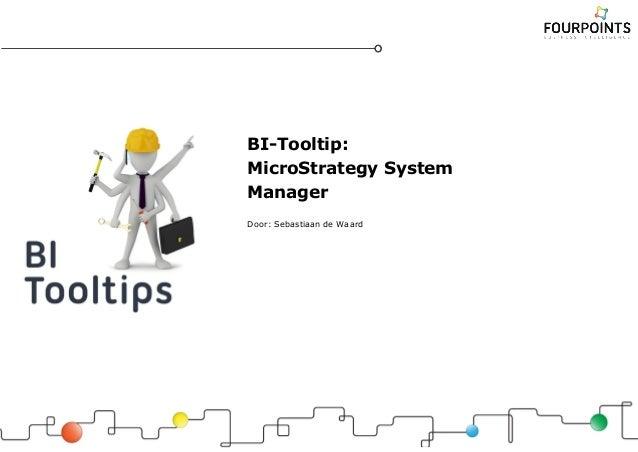 BI-Tooltip: MicroStrategy System Manager Door: Sebastiaan de Waard