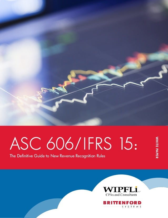 WHITEPAPER ASC 606/IFRS 15:The Definitive Guide to New Revenue Recognition Rules
