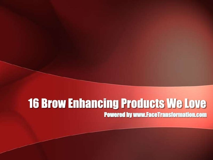 16 Brow Enhancing Products We Love<br />Powered by www.FaceTransformation.com<br />