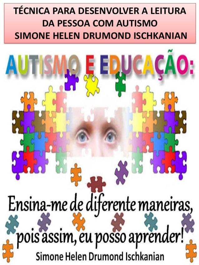 TÉCNICA PARA DESENVOLVER A LEITURA DA PESSOA COM AUTISMO SIMONE HELEN DRUMOND ISCHKANIAN